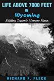 Life Above 7000 Feet in Wyoming: Shifting Tectonic Memory Plates