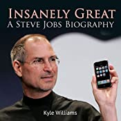 Insanely Great: A Steve Jobs Biography | [Kyle Williams]