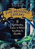 img - for Full-Blooded Fantasy: 8 Spellbinding Tales in Which Anything Is Possible book / textbook / text book