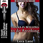 Diana Is Willing to Do Anything: My Unexpected FFM Threesome | Lora Lane