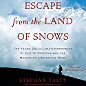 Escape from the Land of Snows: The Young Dalai Lama's Harrowing Flight to Freedom and the Making of a Spiritual Hero (       UNABRIDGED) by Stephan Talty Narrated by Shishir Kurup