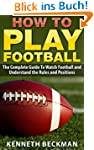 Football: How To Play Football: The C...