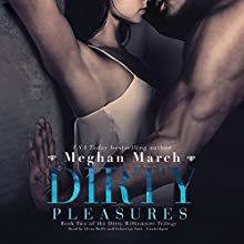 Dirty Pleasures: The Dirty Billionaire Trilogy, Book 2 Audiobook by Meghan March Narrated by Elena Wolfe, Sebastian York