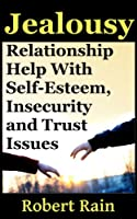 Jealousy: Relationship Help With Jealousy, Self-Esteem, Insecurity and Trust Issues (Jealousy, Insecurity and Trust In Relationships Book 1) (English Edition)