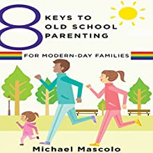 8 Keys to Old School Parenting for Modern-Day Families (       UNABRIDGED) by Michael Mascolo Narrated by Walter Dixon