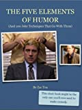 img - for The Five Elements of Humor: (And 100 Joke Techniques That Go With Them) book / textbook / text book