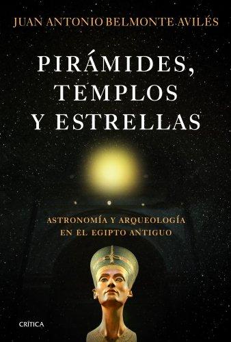 Pirámides, templos y estrellas: Astronomía y arqueología en el Egipto antiguo (Serie Mayor (critica))