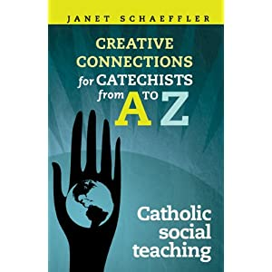 Making Creative Connections for Catechists from A-Z: Catechists and Catholic Social Teaching