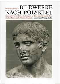 Bildwerke nach Polyklet: Kopienkritische Untersuchungen zu den