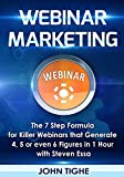 Webinar Marketing: The 7 Step Formula for Killer Webinars that Generate 4, 5 or even 6 Figures in 1 Hour