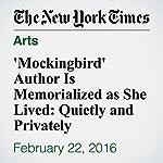 'Mockingbird' Author Is Memorialized as She Lived: Quietly and Privately | Jennifer Crossley Howard,Katherine Webb,Serge F. Kovaleski