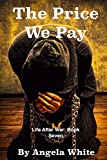 The Price We Pay (Life After War) (Volume 7)