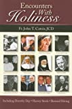 Encounters With Holiness: My Interviews with: Mother Teresa of Calcutta, Dorothy Day, Archbishop Fulton J. Sheen, Catherine de Hueck Doherty, Walter Ciszek, Leon-Josef Cardina