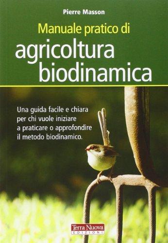 Manuale pratico di agricoltura biodinamica Una guida facile e chiara per chi vuole iniziare a praticare o appr PDF