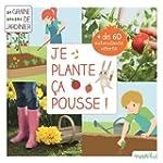 Je plante, �a pousse ! : Mon premier...