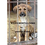 A Life Worth Living ~ Jennifer Probst