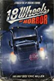 img - for 18 Wheels of Horror: A Trailer Full of Trucking Terrors book / textbook / text book