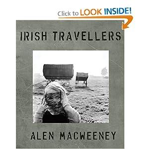 Alen MacWeeney: Irish Travellers: Tinkers No More Alen MacWeeney and Bairbre Ni Fhloinn