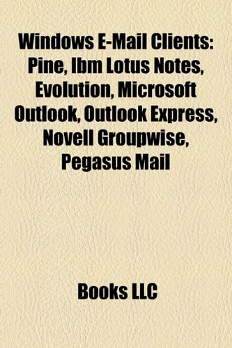 Windows E-mail Clients: Pine, IBM Lotus Notes, Evolution, Microsoft Outlook, Outlook Express, Novell GroupWise, Pegasus Mail