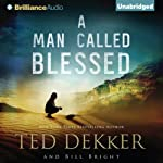 A Man Called Blessed: The Caleb Books, Book 2 (       UNABRIDGED) by Ted Dekker, Bill Bright Narrated by Benjamin L. Darcie