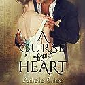 A Curse of the Heart Hörbuch von Adele Clee Gesprochen von: Kylie Stewart