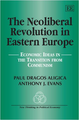 The Neoliberal Revolution in Eastern Europe: Economic Ideas in the Transition from Communism (New Thinking in Political