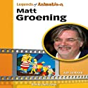 Matt Groening: From Spitballs to Springfield (Legends of Animation) (       UNABRIDGED) by Jeff Lenburg Narrated by Charlie James