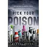 Pick Your Poison: How Our Mad Dash to Chemical Utopia is Making Lab Rats of Us All ~ Monona Rossol