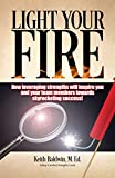 Light Your Fire: How Leveraging Strengths Will Inspire You and Your Team Members toward Skyrocketing Success!