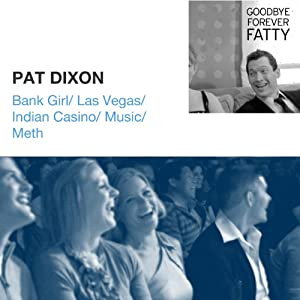 Bank Girl / Las Vegas / Indian Casino / Music / Meth | [Pat Dixon]