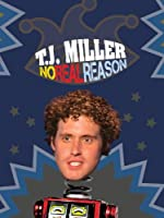 TJ Miller: No Real Reason
