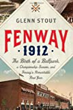 Fenway 1912: The Birth of a Ballpark, a Championship Season, and Fenways Remarkable First Year