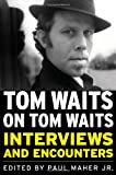 img - for Tom Waits on Tom Waits: Interviews and Encounters (Musicians in Their Own Words) book / textbook / text book