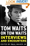 Tom Waits on Tom Waits: Interviews an...