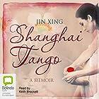 Shanghai Tango Hörbuch von Jin Xing Gesprochen von: Keith Brockett