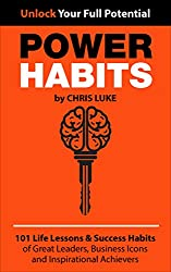 Power Habits- 101 Life Lessons & Success Habits of Great Leaders, Business Icons and Inspirational Achievers