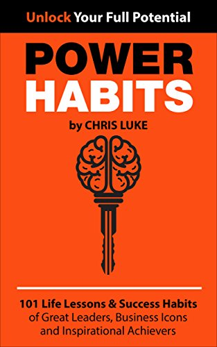 Power Habits: 101 Life Lessons & Success Habits of Great Leaders, Business Icons and Inspirational Achievers by Chris Luke