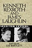 Kenneth Rexroth and James Laughlin: Selected Letters (0393029395) by Bartlett, Lee