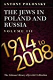 The Jews in Poland and Russia: Volume III: 1914 to 2008 (Littman Library of Jewish Civilization)
