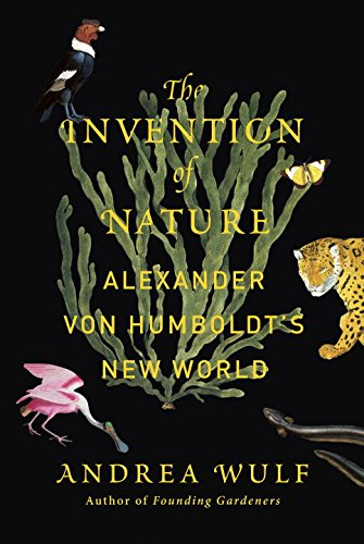 The Invention of Nature: Alexander von Humboldt's New World