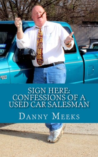 Sign Here: Confessions Of A Used Car Salesman: Insider tips to save you thousands