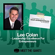Lee Colan - Leadership Excellence for Entrepreneurs: Conversations with the Best Entrepreneurs on the Planet  by Lee Colan Narrated by Mike Giles
