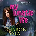 My Lunatic Life (       UNABRIDGED) by Sharon Sala Narrated by Jaicie Kirkpatrick
