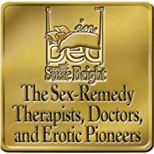 The Sex Remedy: The Experts Who Solve Sex Problems  by Susie Bright Narrated by Susie Bright