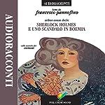 Sherlock Holmes e uno scandalo in Boemia | Arthur Conan Doyle