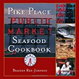 img - for by Rex-Johnson, Braiden, Jeff Koehler Pike Place Public Market Seafood Cookbook (2005) Hardcover book / textbook / text book