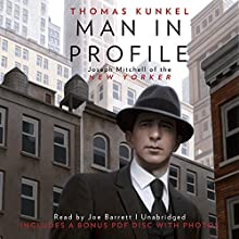 Man in Profile: Joseph Mitchell of the New Yorker (       UNABRIDGED) by Thomas Kunkel Narrated by Joe Barrett