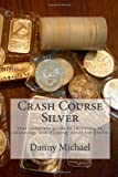 Crash Course Silver: Your complete guide to investing in, collecting, and flipping silver for profit. (Volume 1)