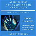 Study Guides in Astrology: Event Planning: Choosing the Most Favorable Time to Launch an Event Audiobook by Lauren Delsack Narrated by Lauren Delsack