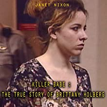 Killer Babe: The True Story of Brittany Holberg Audiobook by Janet Nixon Narrated by Richard L Palmer